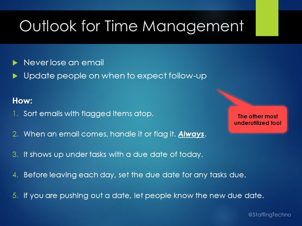 Outlook for Time Management  Never lose an email  Update people on when to expect follow-up How: 1.Sort emails with flagged items atop.