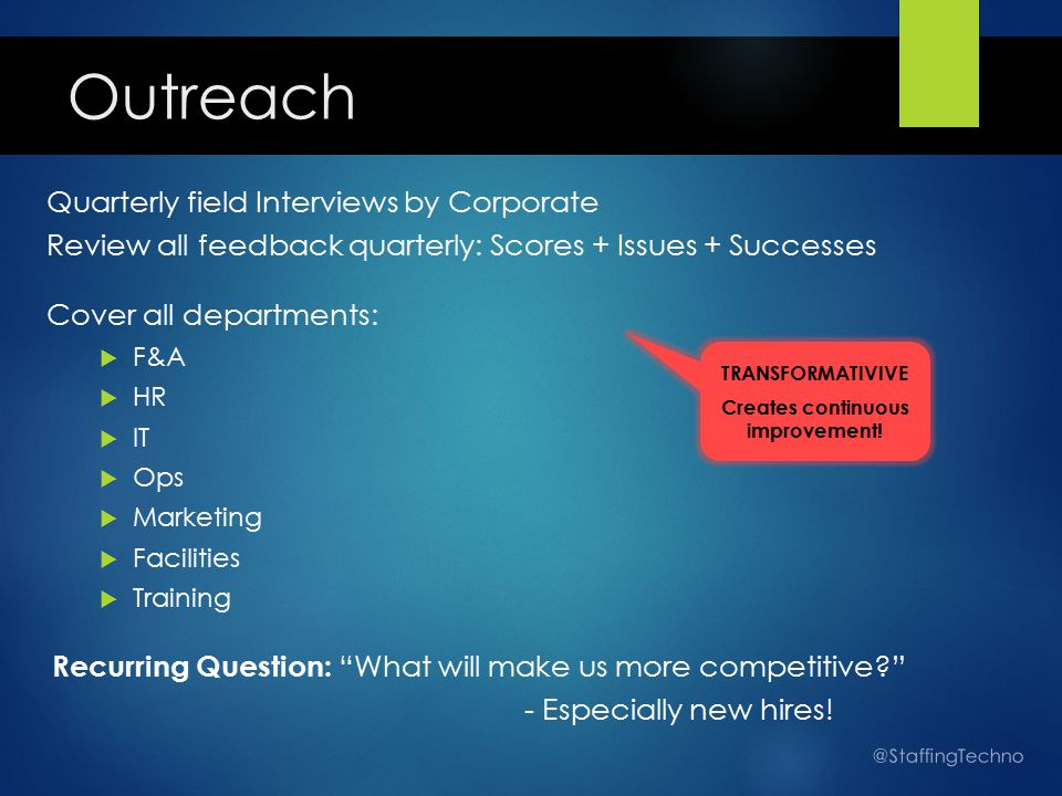 Quarterly field Interviews by Corporate Review all feedback quarterly: Scores + Issues + Successes Cover all departments:  F&A  HR  IT  Ops  Mark