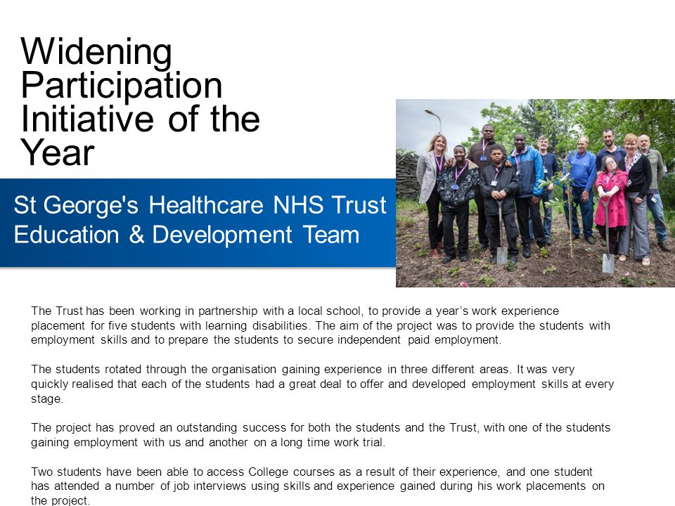St George s Healthcare NHS Trust Education & Development Team The Trust has been working in partnership with a local school, to provide a year's work experience placement for five students with learning disabilities.