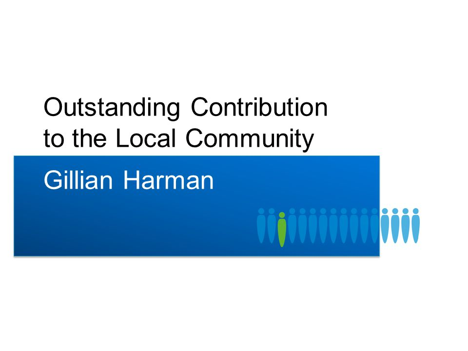 Outstanding Contribution to the Local Community Gillian Harman
