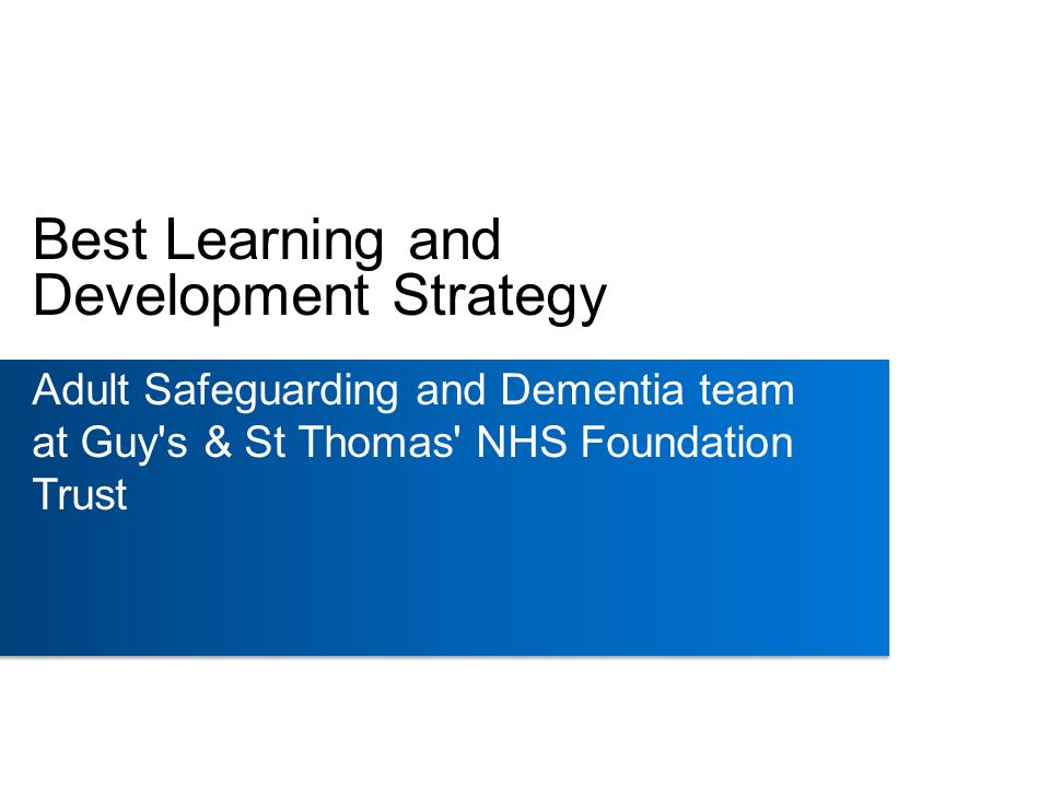 Best Learning and Development Strategy Adult Safeguarding and Dementia team at Guy s & St Thomas NHS Foundation Trust