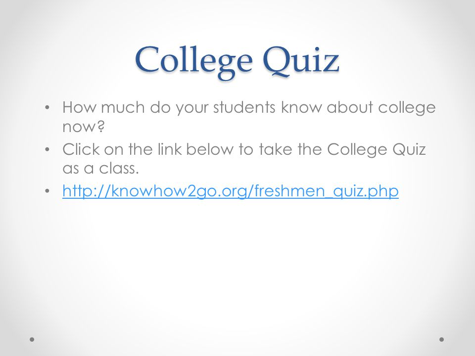 College Quiz How much do your students know about college now.