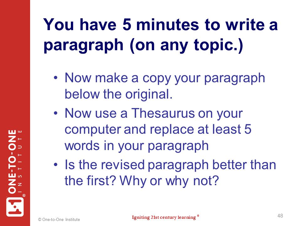 Igniting 21st century learning ® ® © One-to-One Institute You have 5 minutes to write a paragraph (on any topic.) Now make a copy your paragraph below