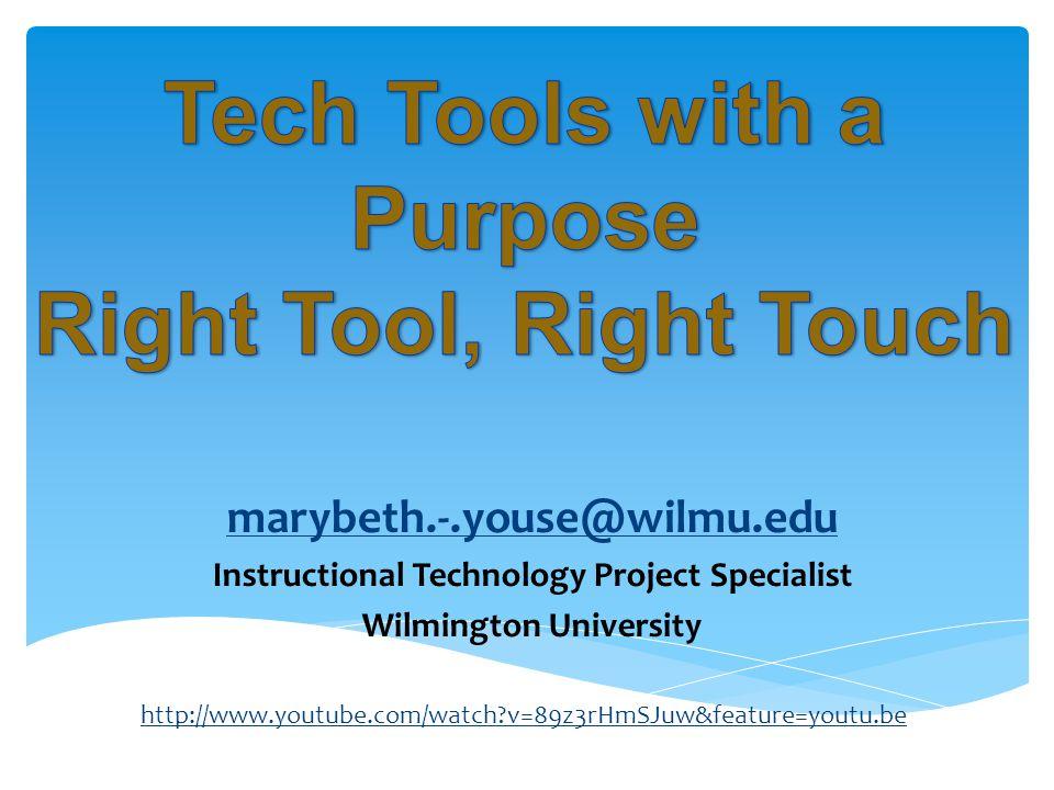 marybeth.-.youse@wilmu.edu Instructional Technology Project Specialist Wilmington University http://www.youtube.com/watch v=89z3rHmSJuw&feature=youtu.be