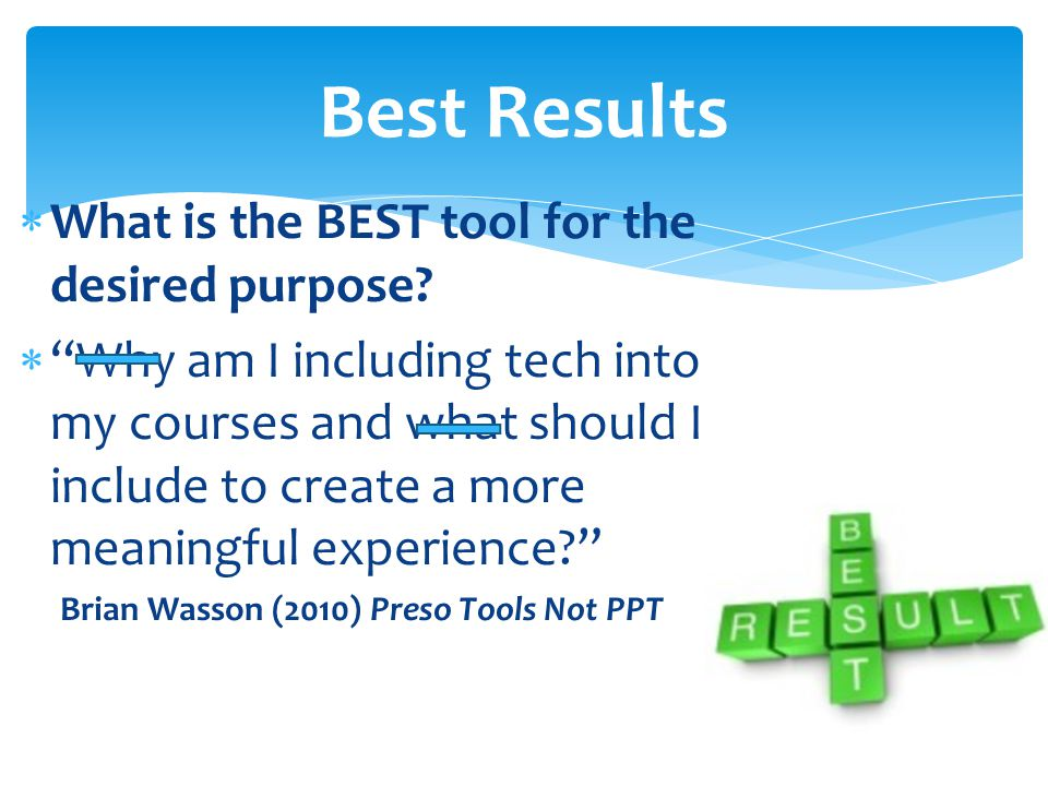 " What is the BEST tool for the desired purpose?  ""Why am I including tech into my courses and what should I include to create a more meaningful expe"
