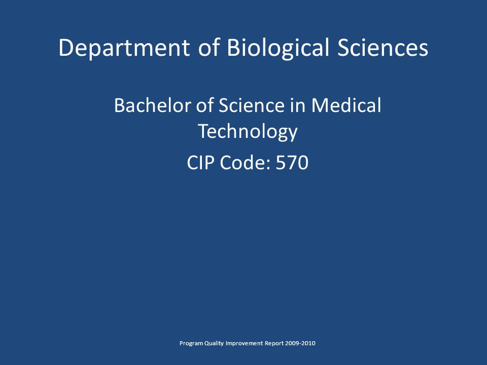 Department of Biological Sciences Bachelor of Science in Medical Technology CIP Code: 570 Program Quality Improvement Report 2009-2010