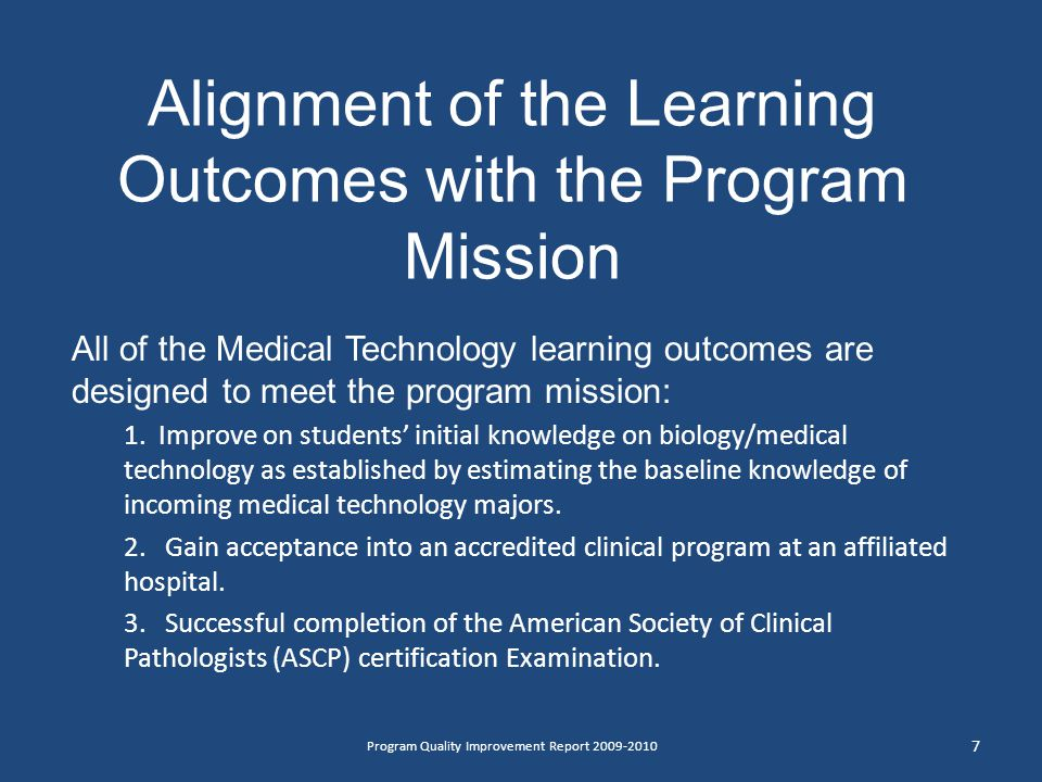 Alignment of the Learning Outcomes with the Program Mission All of the Medical Technology learning outcomes are designed to meet the program mission: 1.
