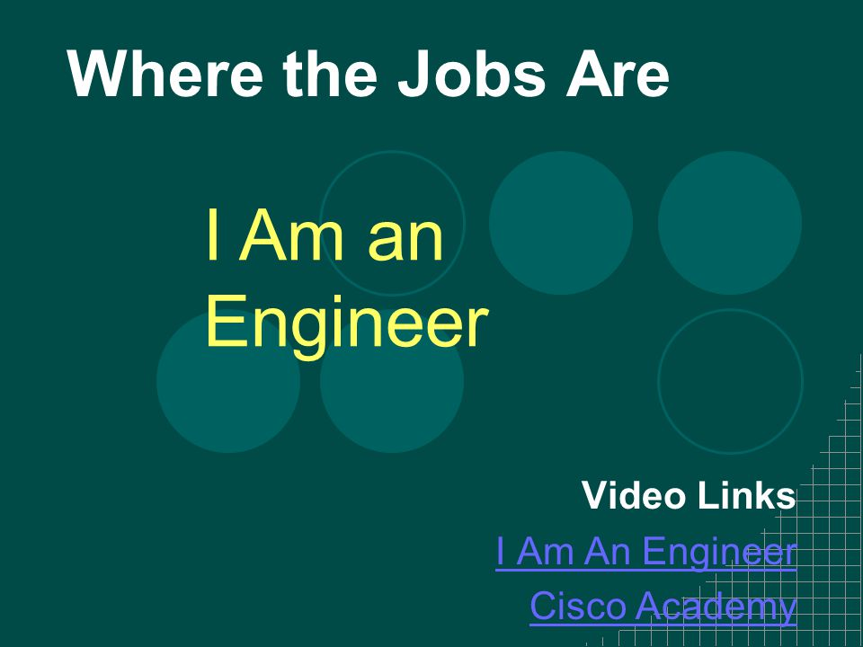 Where the Jobs Are I Am an Engineer Video Links I Am An Engineer Cisco Academy