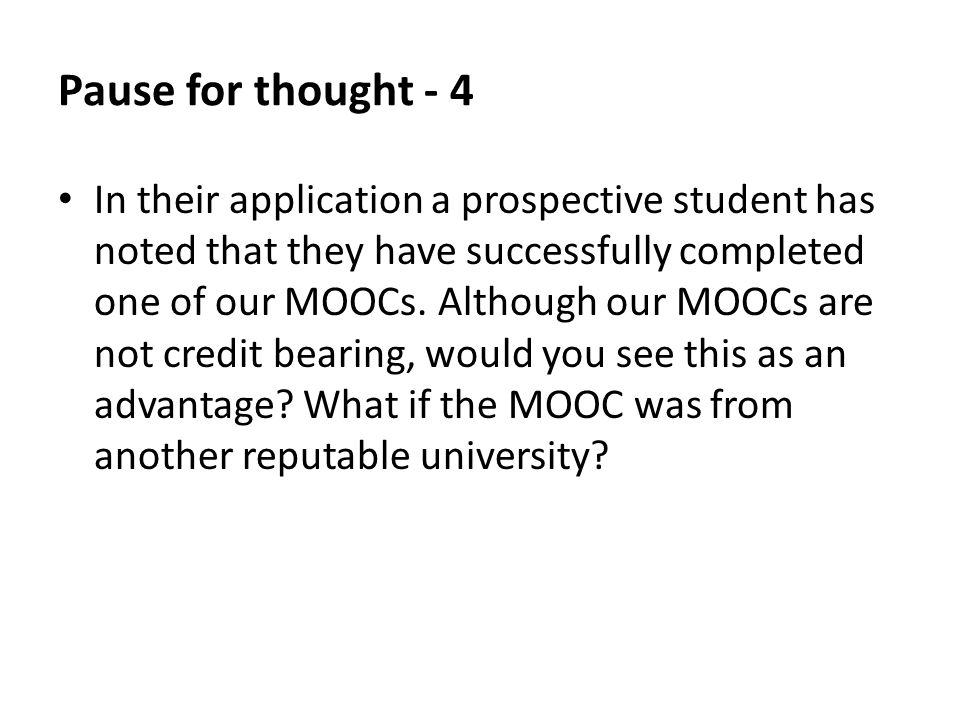 Pause for thought - 4 In their application a prospective student has noted that they have successfully completed one of our MOOCs.