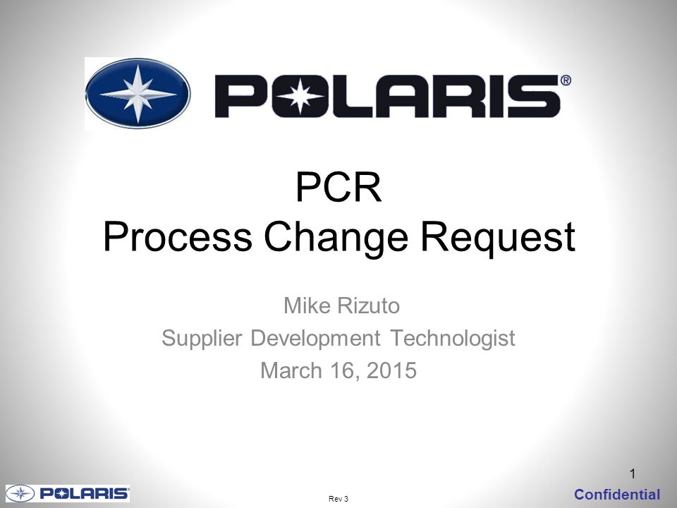 1 Confidential PCR Process Change Request Mike Rizuto Supplier Development Technologist March 16, 2015 Rev 3
