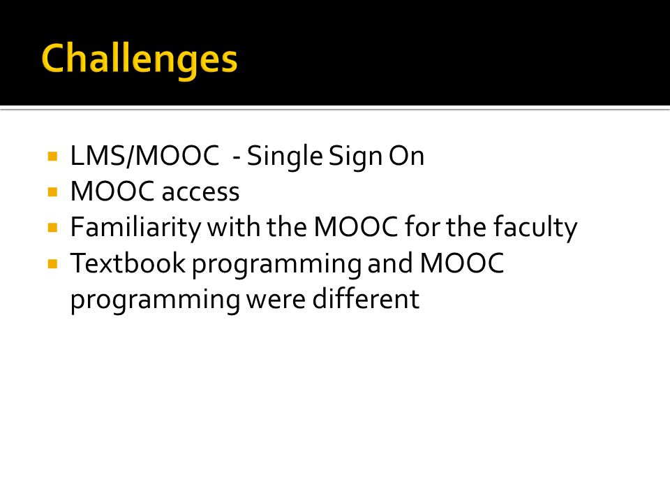  LMS/MOOC - Single Sign On  MOOC access  Familiarity with the MOOC for the faculty  Textbook programming and MOOC programming were different