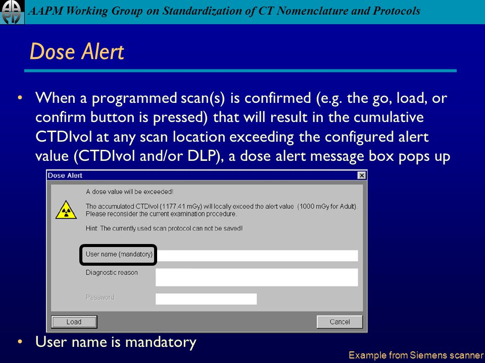 AAPM Working Group on Standardization of CT Nomenclature and Protocols Dose Alert When a programmed scan(s) is confirmed (e.g. the go, load, or confir