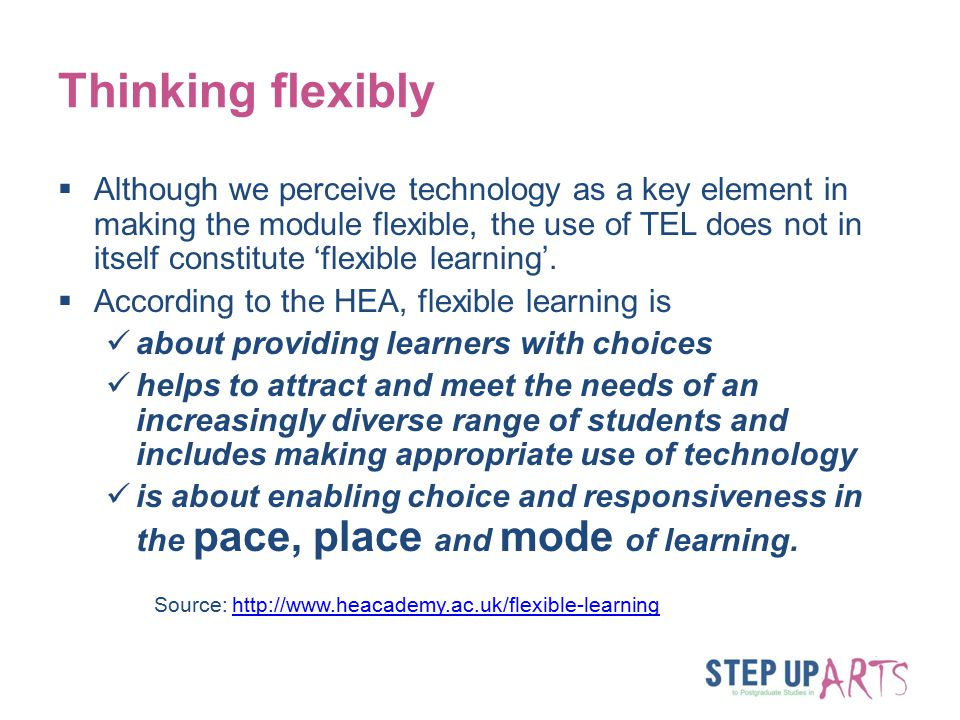 Thinking flexibly  Although we perceive technology as a key element in making the module flexible, the use of TEL does not in itself constitute 'flexible learning'.