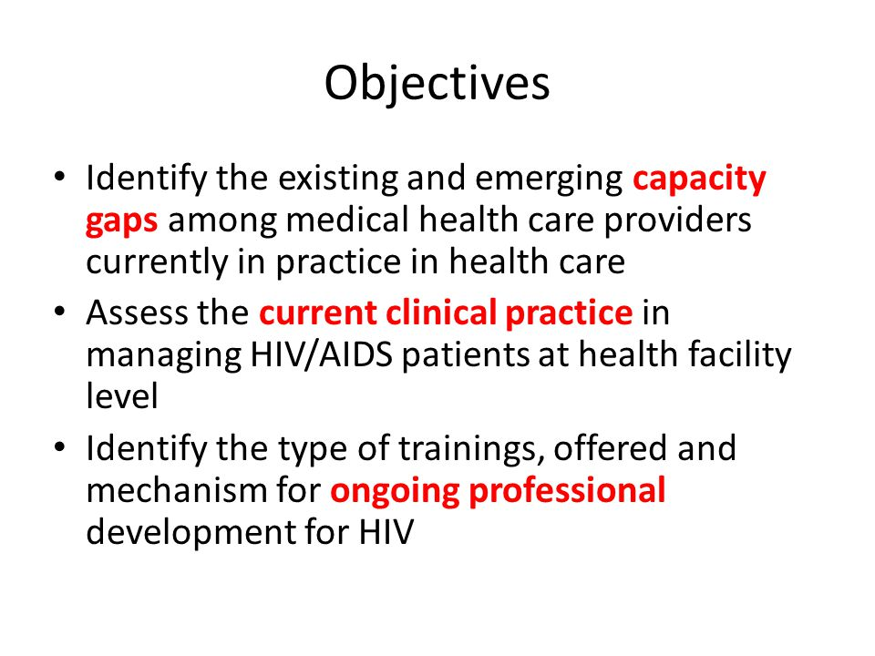 Objectives Identify the existing and emerging capacity gaps among medical health care providers currently in practice in health care Assess the curren