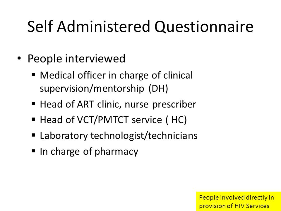 Self Administered Questionnaire People interviewed  Medical officer in charge of clinical supervision/mentorship (DH)  Head of ART clinic, nurse pre