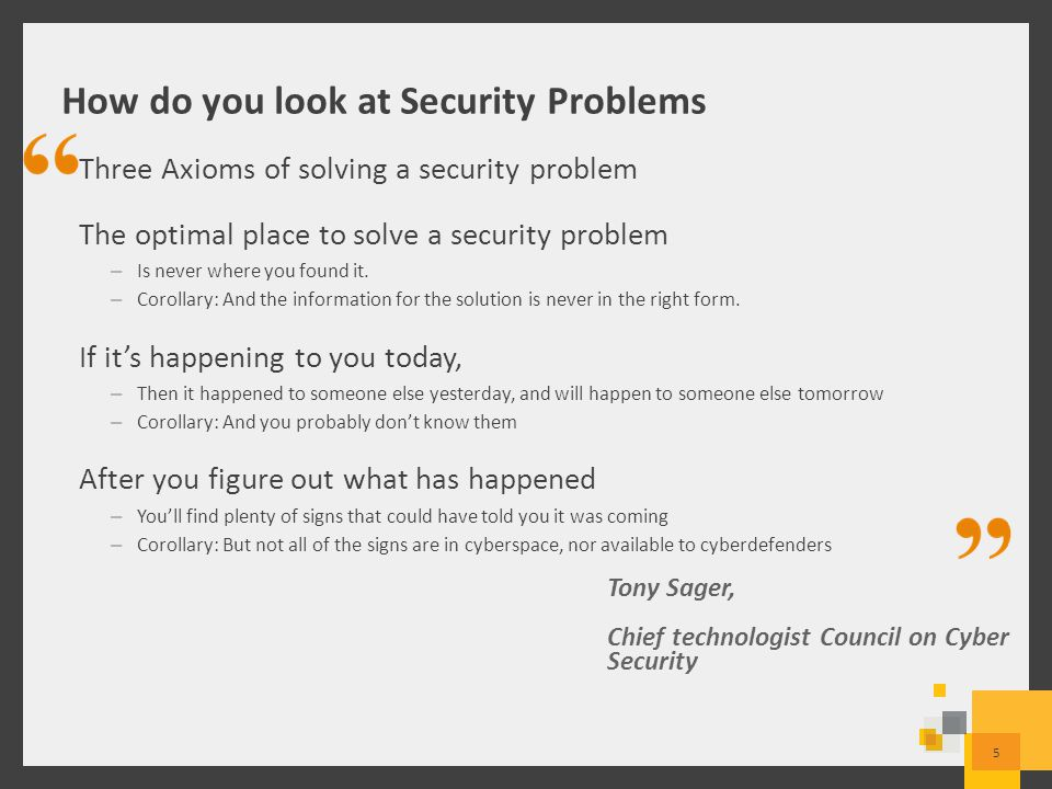 Three Axioms of solving a security problem The optimal place to solve a security problem – Is never where you found it.