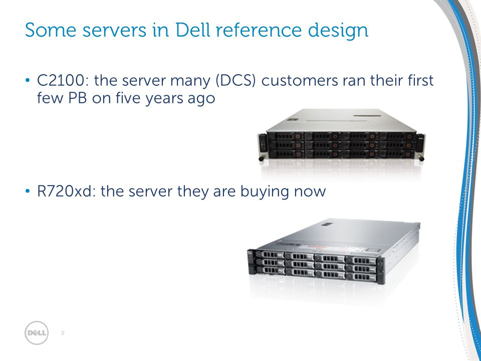 EMEA SMB Solutions Summit 30/1 – 2/2 2012 | Dublin, Ireland C2100: the server many (DCS) customers ran their first few PB on five years ago R720xd: th
