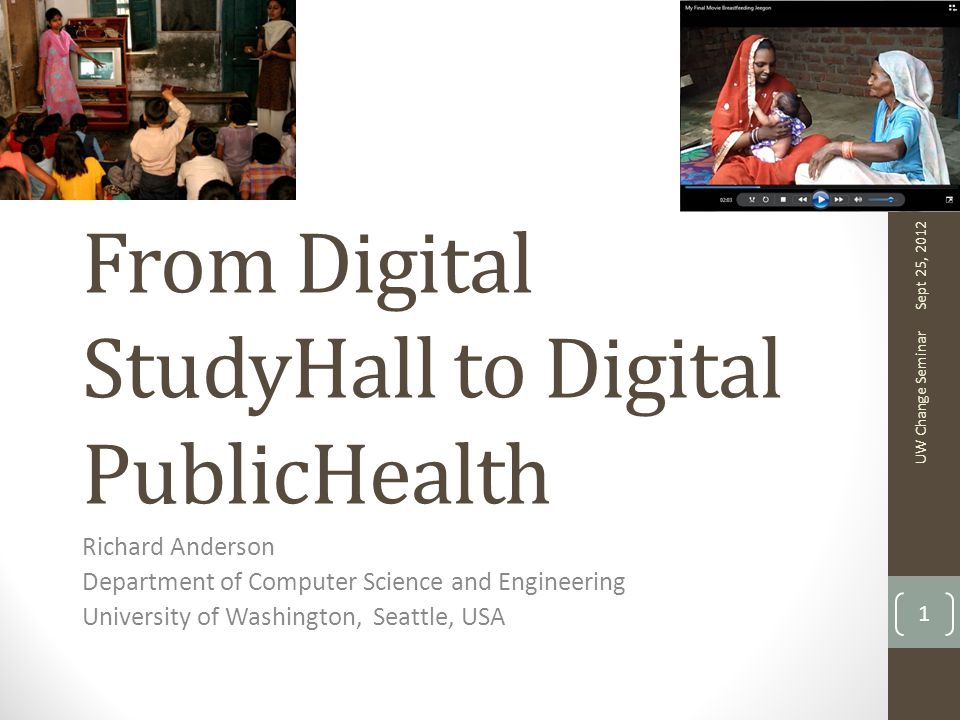 The History of D* Digital StudyHall pioneered a technology and methodology for remote education with low cost digital video D* designated the use of the DSH platform to multiple domains Digital Green (DG) for agriculture Rikin Gandhi Digital PolyClinic (DPC) for health Anna Spessard-Mulhair Julia Lowe Digital Self Employment (DSE) for livelihood Paul Javid Sept 25, 2012 UW Change Seminar 2