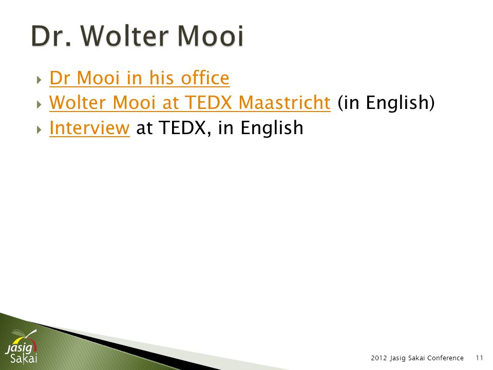 2012 Jasig Sakai Conference11  Dr Mooi in his office Dr Mooi in his office  Wolter Mooi at TEDX Maastricht (in English) Wolter Mooi at TEDX Maastric