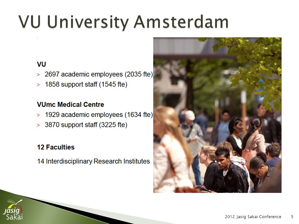  This short clip gives an impression of our university:SURFconext / Vrije Universiteit Amsterdam pilot (in Dutch)SURFconext / Vrije Universiteit Amsterdam pilot (in Dutch) 2012 Jasig Sakai Conference6