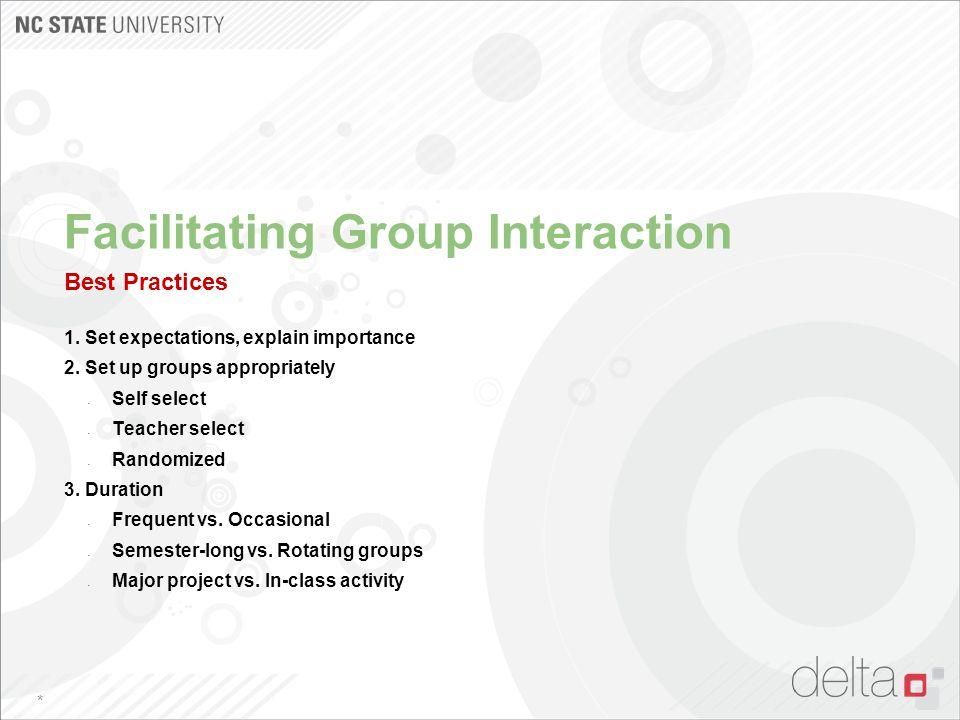 Facilitating Group Interaction Best Practices 1. Set expectations, explain importance 2.
