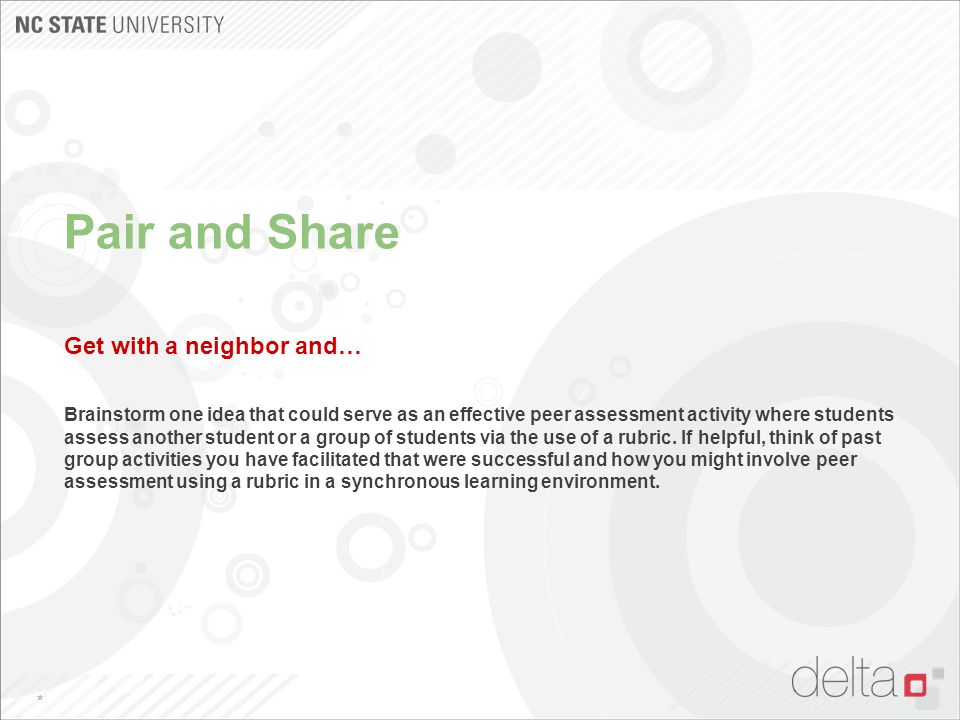 Pair and Share Get with a neighbor and… Brainstorm one idea that could serve as an effective peer assessment activity where students assess another st