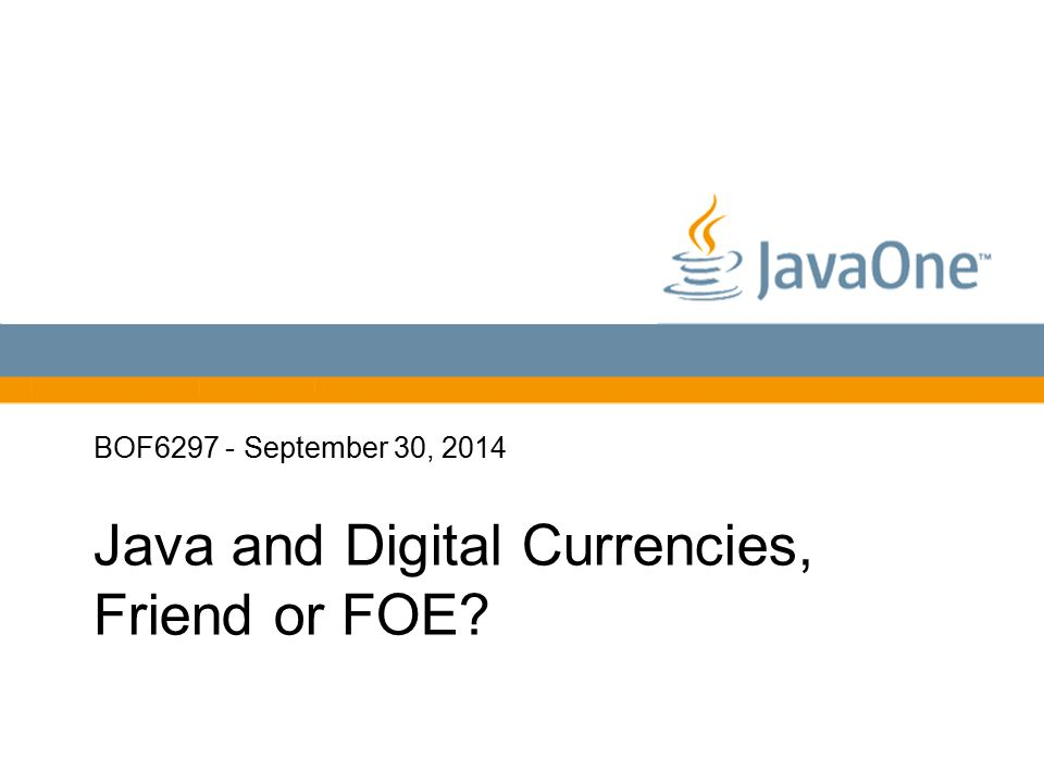 Globalcode – O pen4education BOF6297 - September 30, 2014 Java and Digital Currencies, Friend or FOE