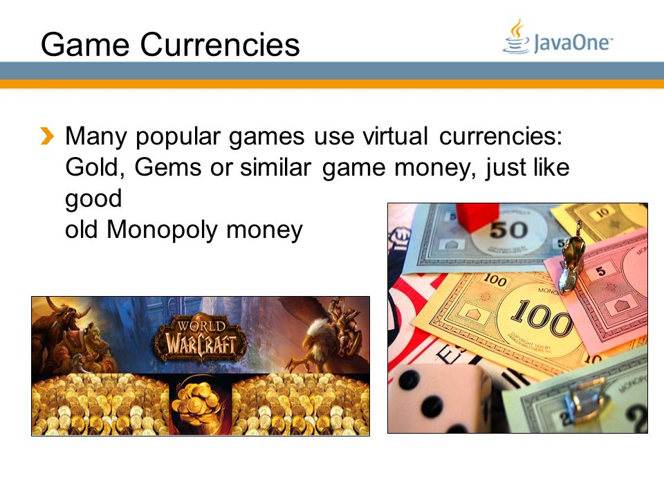 Globalcode – O pen4education Game Currencies Many popular games use virtual currencies: Gold, Gems or similar game money, just like good old Monopoly money