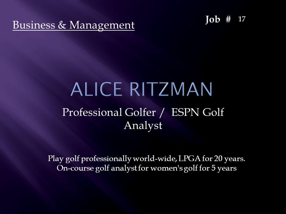 Professional Golfer / ESPN Golf Analyst Play golf professionally world-wide, LPGA for 20 years. On-course golf analyst for women's golf for 5 years Bu