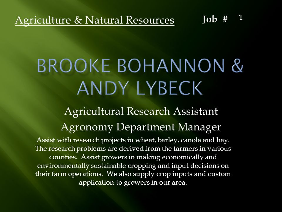 Agricultural Research Assistant Agronomy Department Manager Agriculture & Natural Resources Assist with research projects in wheat, barley, canola and hay.