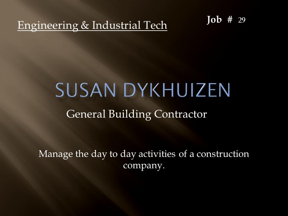 General Building Contractor Engineering & Industrial Tech Manage the day to day activities of a construction company. 29