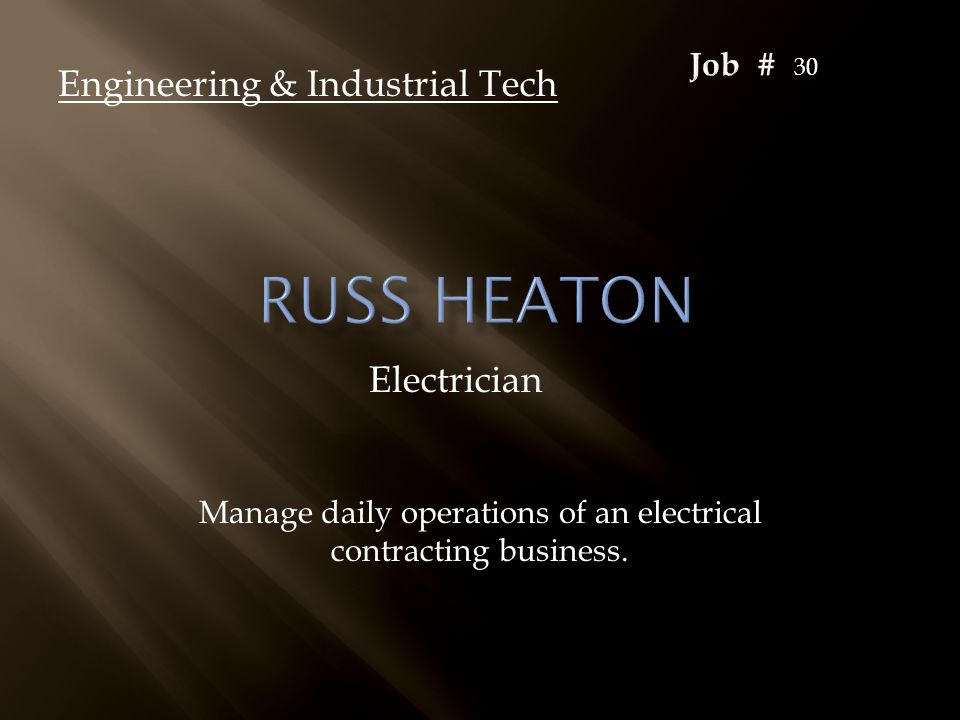 Electrician Engineering & Industrial Tech Manage daily operations of an electrical contracting business. 30
