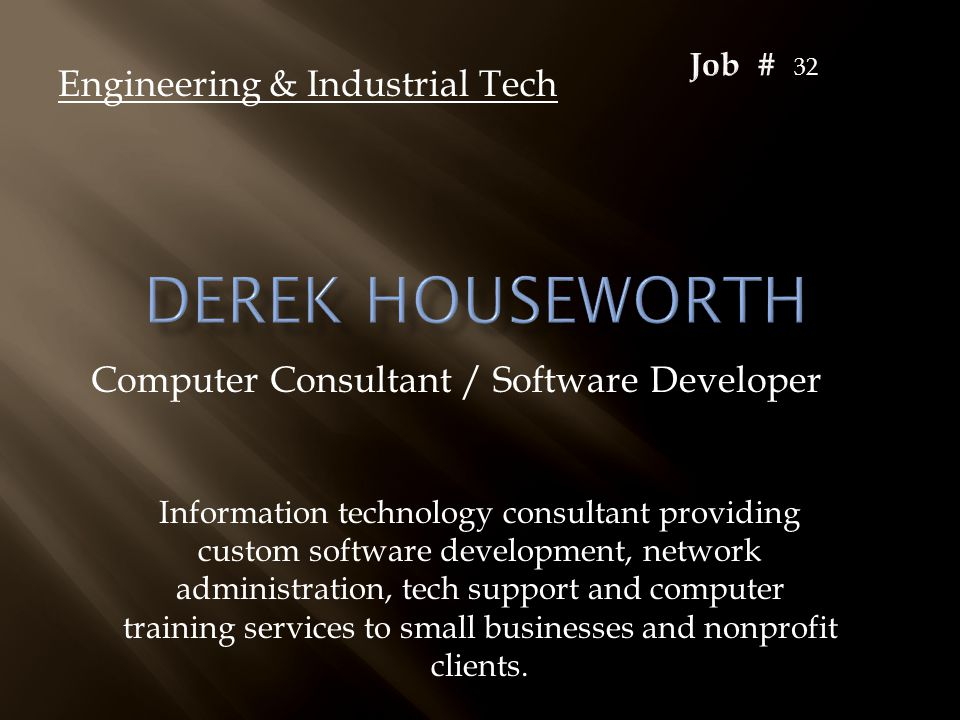 Computer Consultant / Software Developer Engineering & Industrial Tech Information technology consultant providing custom software development, networ