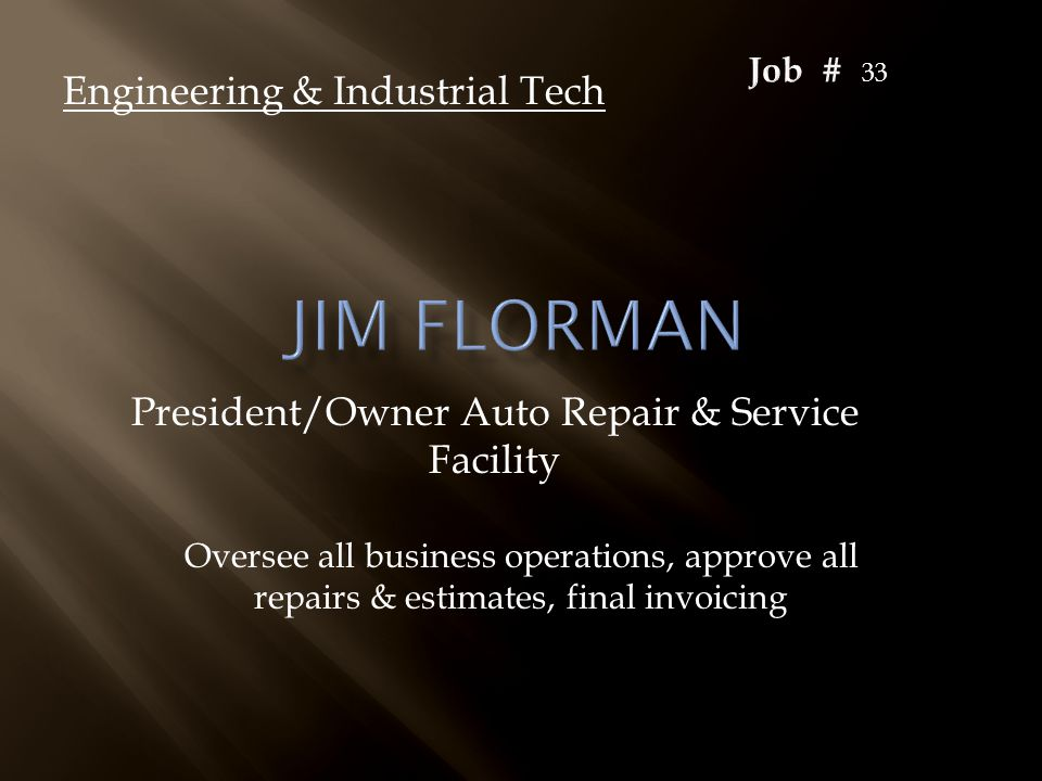 President/Owner Auto Repair & Service Facility Engineering & Industrial Tech Oversee all business operations, approve all repairs & estimates, final i