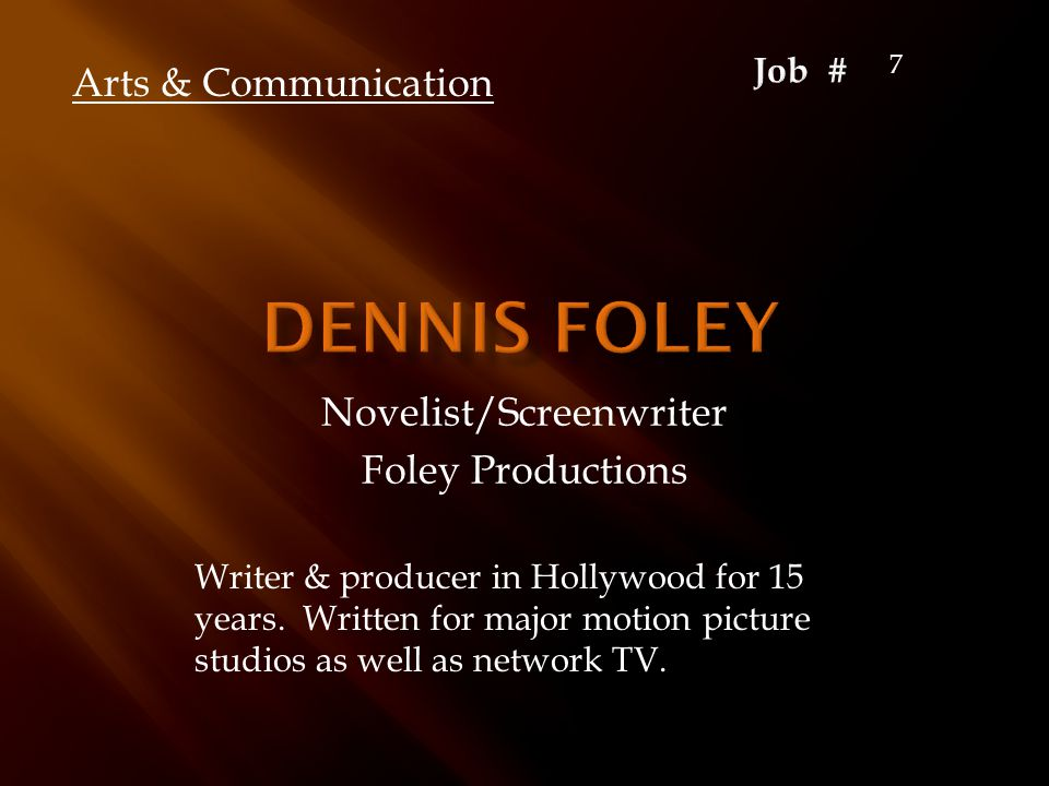 Novelist/Screenwriter Foley Productions Arts & Communication Writer & producer in Hollywood for 15 years. Written for major motion picture studios as