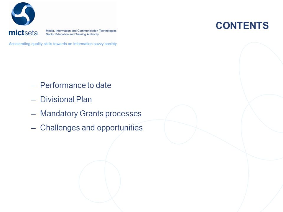 CONTENTS –Performance to date –Divisional Plan –Mandatory Grants processes –Challenges and opportunities