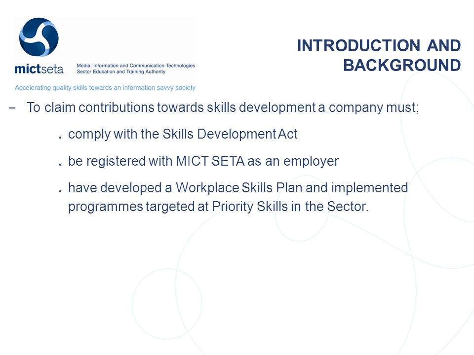 – To claim contributions towards skills development a company must;. comply with the Skills Development Act. be registered with MICT SETA as an employ