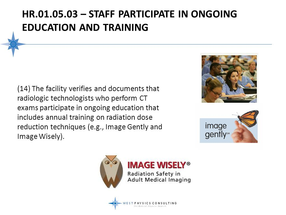 HR.01.05.03 – STAFF PARTICIPATE IN ONGOING EDUCATION AND TRAINING (14) The facility verifies and documents that radiologic technologists who perform C