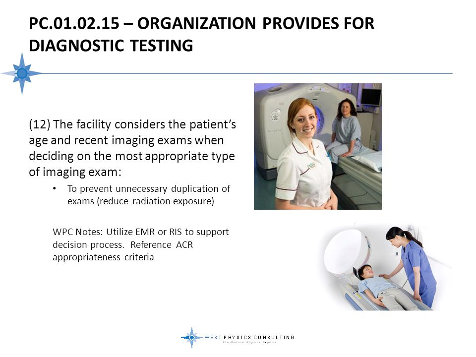 PC.01.02.15 – ORGANIZATION PROVIDES FOR DIAGNOSTIC TESTING (12) The facility considers the patient's age and recent imaging exams when deciding on the