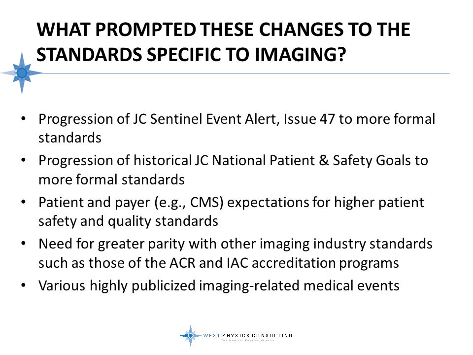 WHAT PROMPTED THESE CHANGES TO THE STANDARDS SPECIFIC TO IMAGING? Progression of JC Sentinel Event Alert, Issue 47 to more formal standards Progressio