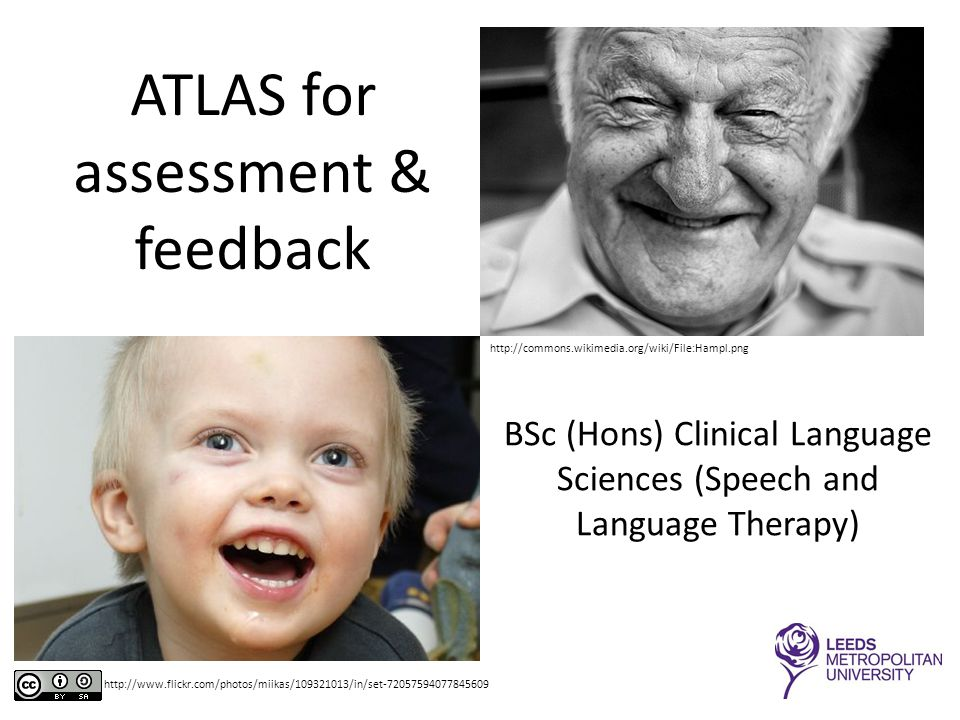 ATLAS for assessment & feedback BSc (Hons) Clinical Language Sciences (Speech and Language Therapy) http://commons.wikimedia.org/wiki/File:Hampl.png http://www.flickr.com/photos/miikas/109321013/in/set-72057594077845609