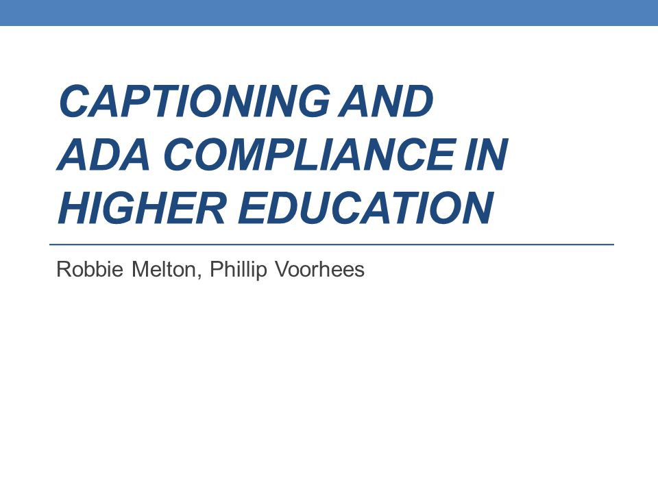 ADA/504 Compliance Driving the conversation: Focus on Alternative Media & AT Effective As Communication Substantially Equivalent Ease Of Use