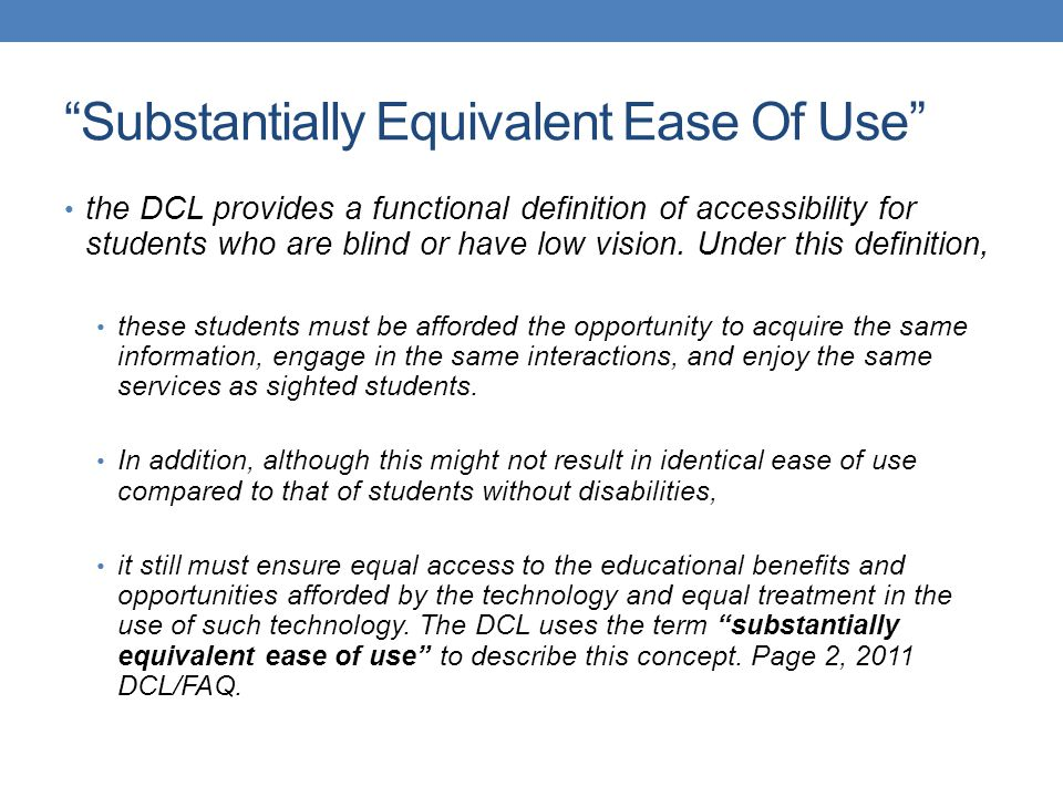 Substantially Equivalent Ease Of Use the DCL provides a functional definition of accessibility for students who are blind or have low vision.