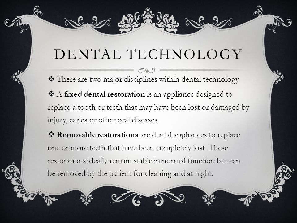 DENTAL TECHNOLOGY  There are two major disciplines within dental technology.