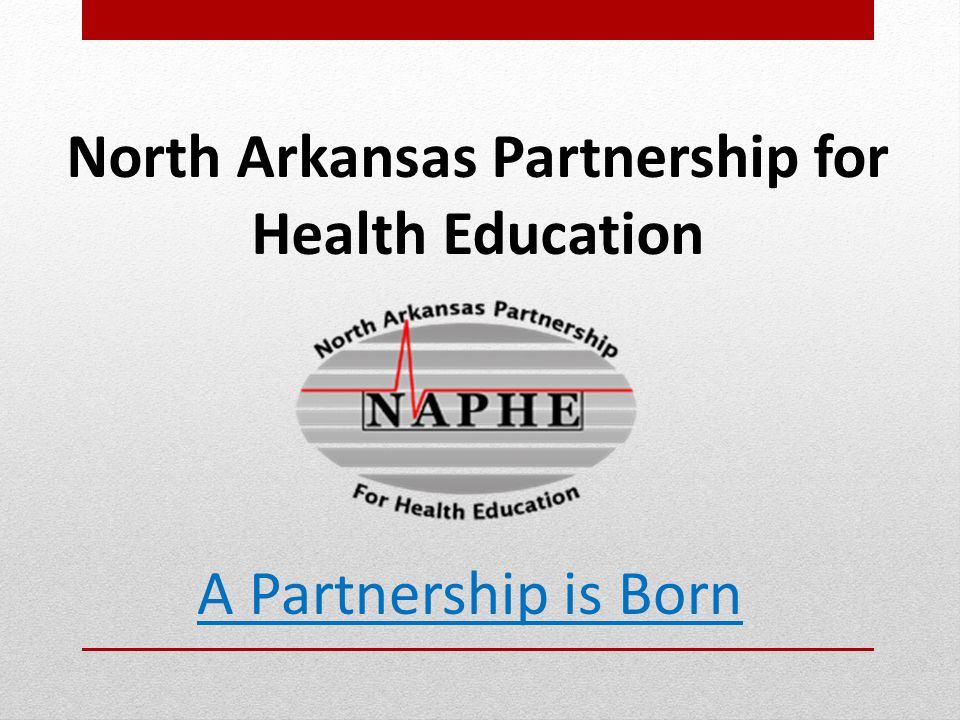 North Arkansas Partnership for Health Education A Partnership is Born