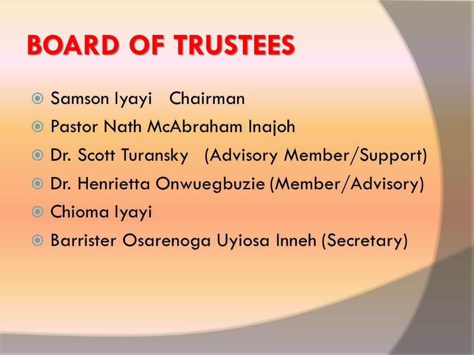 BOARD OF TRUSTEES  Samson Iyayi Chairman  Pastor Nath McAbraham Inajoh  Dr. Scott Turansky (Advisory Member/Support)  Dr. Henrietta Onwuegbuzie (M