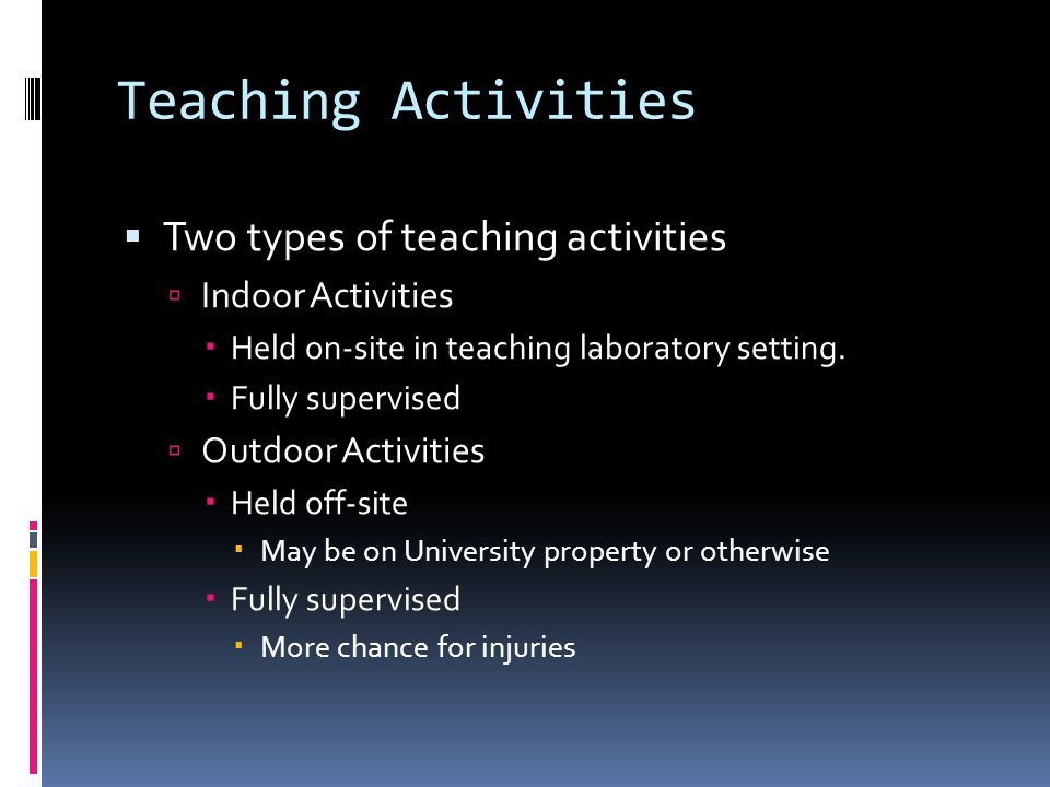 Teaching Activities  Two types of teaching activities  Indoor Activities  Held on-site in teaching laboratory setting.