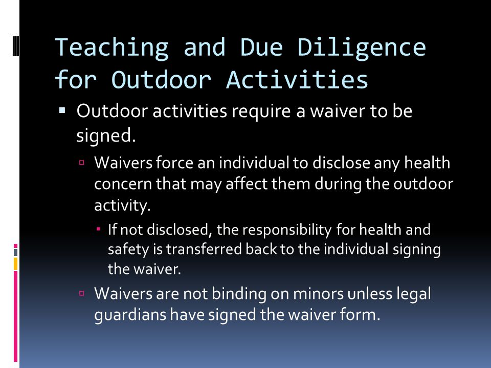 Teaching and Due Diligence for Outdoor Activities  Outdoor activities require a waiver to be signed.