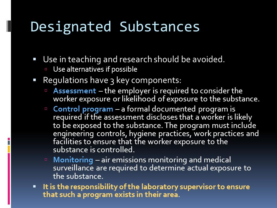 Designated Substances  Use in teaching and research should be avoided.