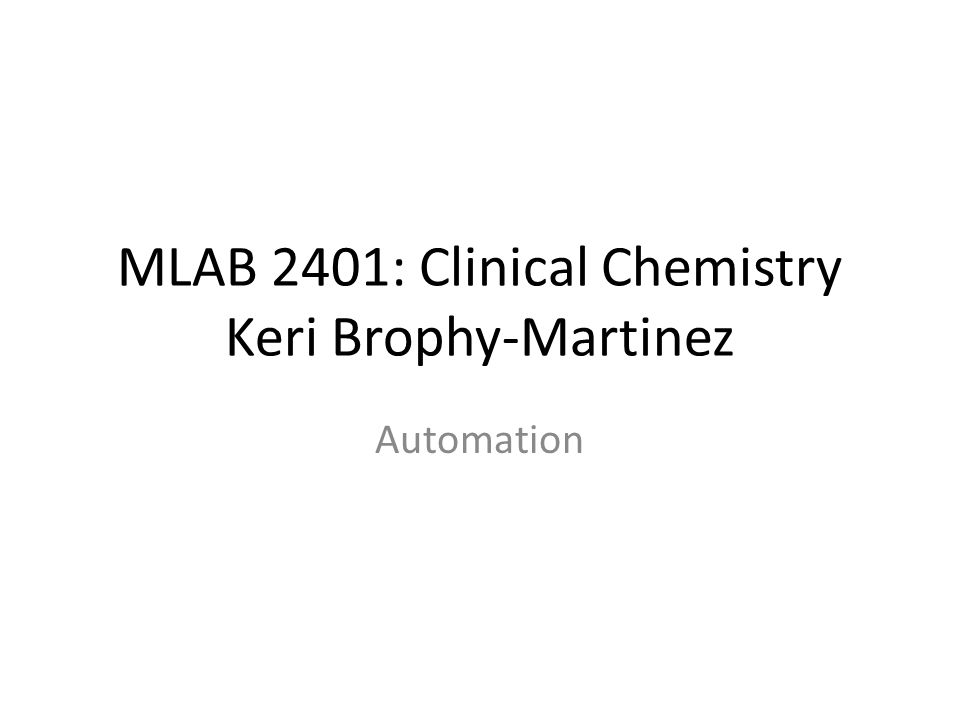 MLAB 2401: Clinical Chemistry Keri Brophy-Martinez Automation